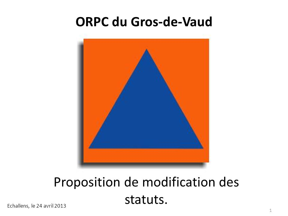 ORPC du Gros-de-Vaud Proposition de modification des statuts. Echallens, le 24 avril 2013 1
