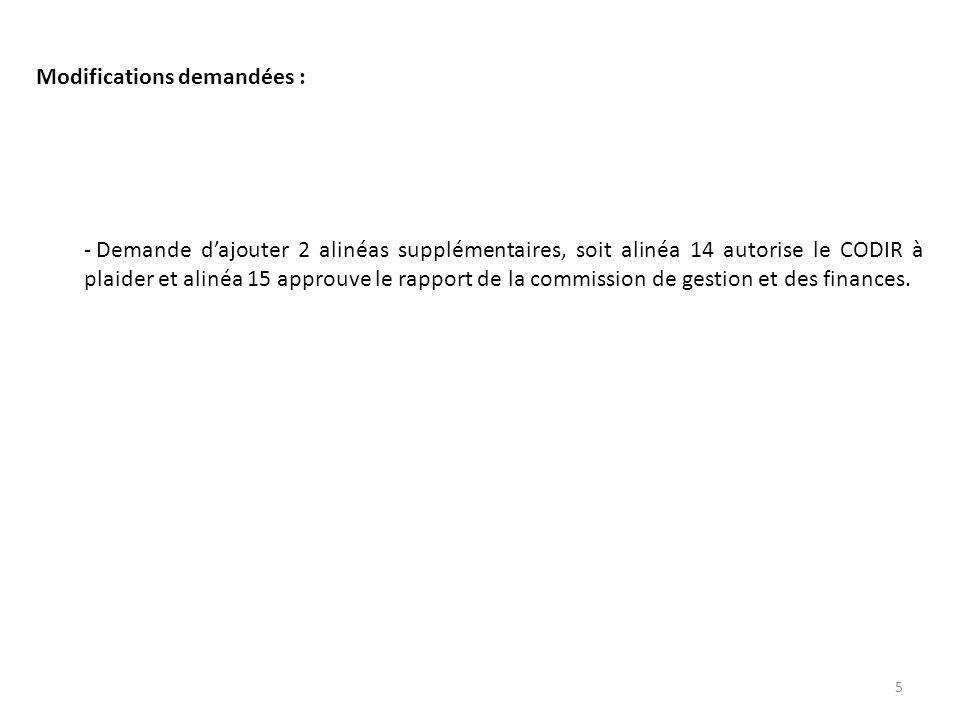 Modifications demandées : - Demande dajouter 2 alinéas supplémentaires, soit alinéa 14 autorise le CODIR à plaider et alinéa 15 approuve le rapport de