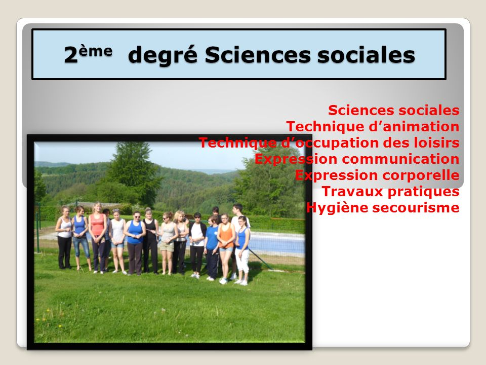 2 ème degré Sciences sociales Sciences sociales Technique danimation Technique doccupation des loisirs Expression communication Expression corporelle