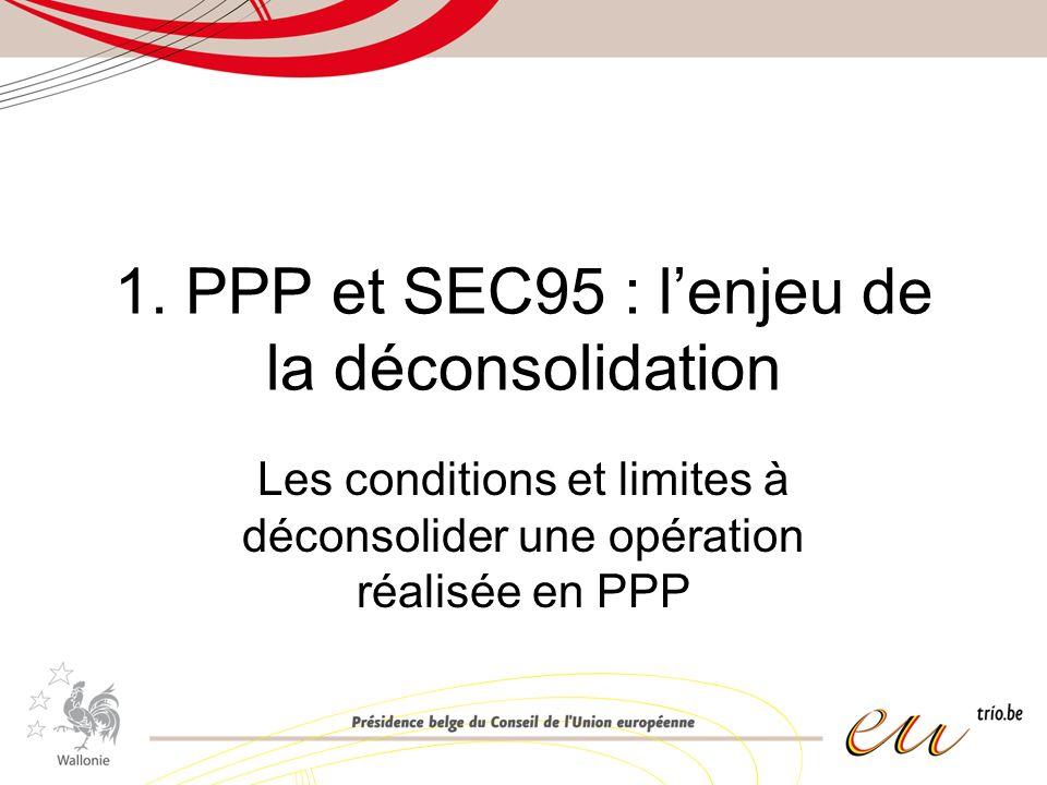 1. PPP et SEC95 : lenjeu de la déconsolidation Les conditions et limites à déconsolider une opération réalisée en PPP