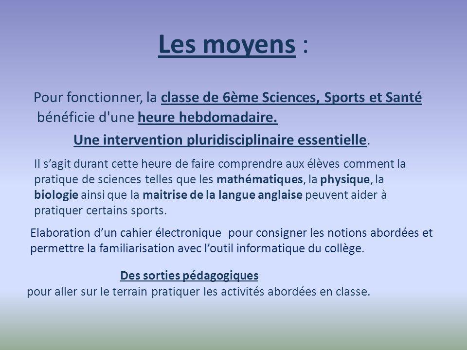Les moyens : Pour fonctionner, la classe de 6ème Sciences, Sports et Santé bénéficie d une heure hebdomadaire.