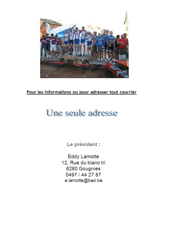 Pour les informations ou pour adresser tout courrier Le président : Eddy Lamotte 12, Rue du blanc tri 6280 Gougnies 0497 / 44 27 87 e.lamotte@baxi.be