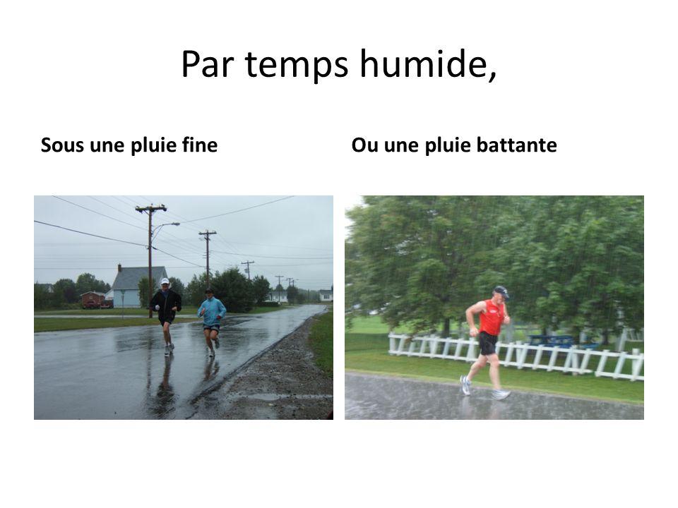 Par temps humide, Sous une pluie fineOu une pluie battante