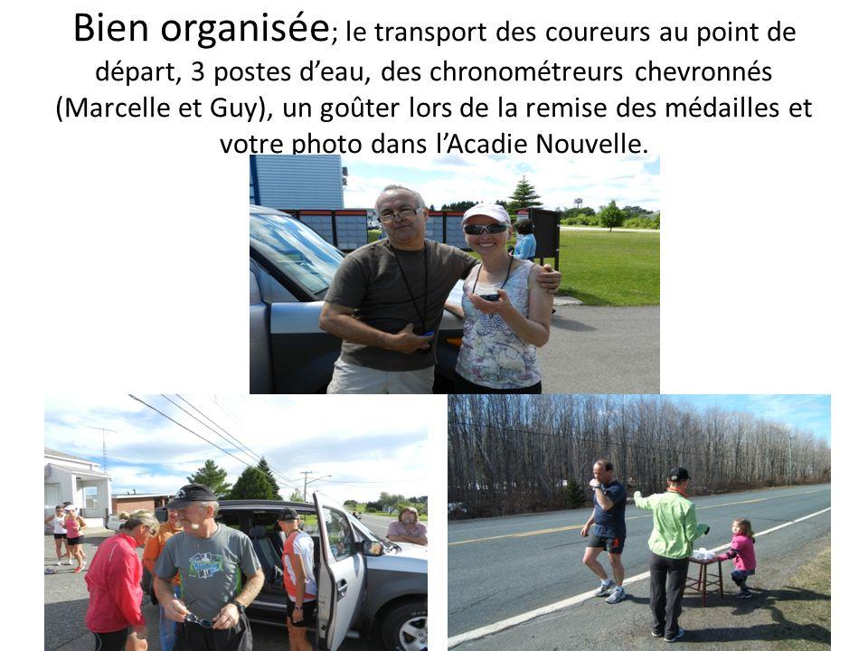 Bien organisée ; le transport des coureurs au point de départ, 3 postes deau, des chronométreurs chevronnés (Marcelle et Guy), un goûter lors de la re