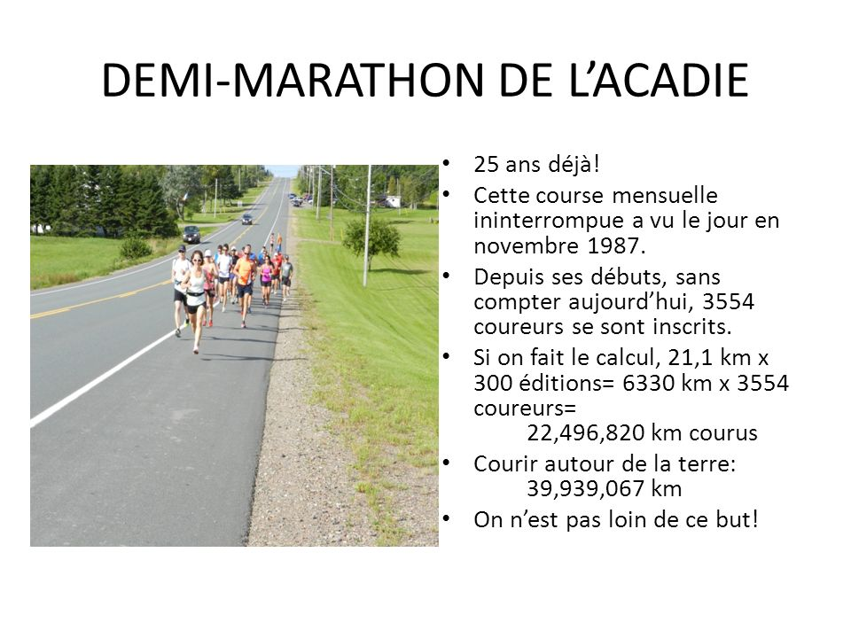 DEMI-MARATHON DE LACADIE 25 ans déjà! Cette course mensuelle ininterrompue a vu le jour en novembre 1987. Depuis ses débuts, sans compter aujourdhui,