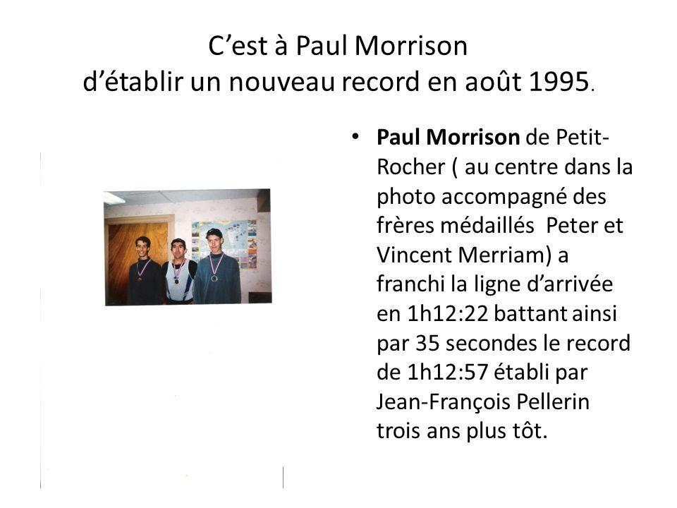 Cest à Paul Morrison détablir un nouveau record en août 1995. Paul Morrison de Petit- Rocher ( au centre dans la photo accompagné des frères médaillés