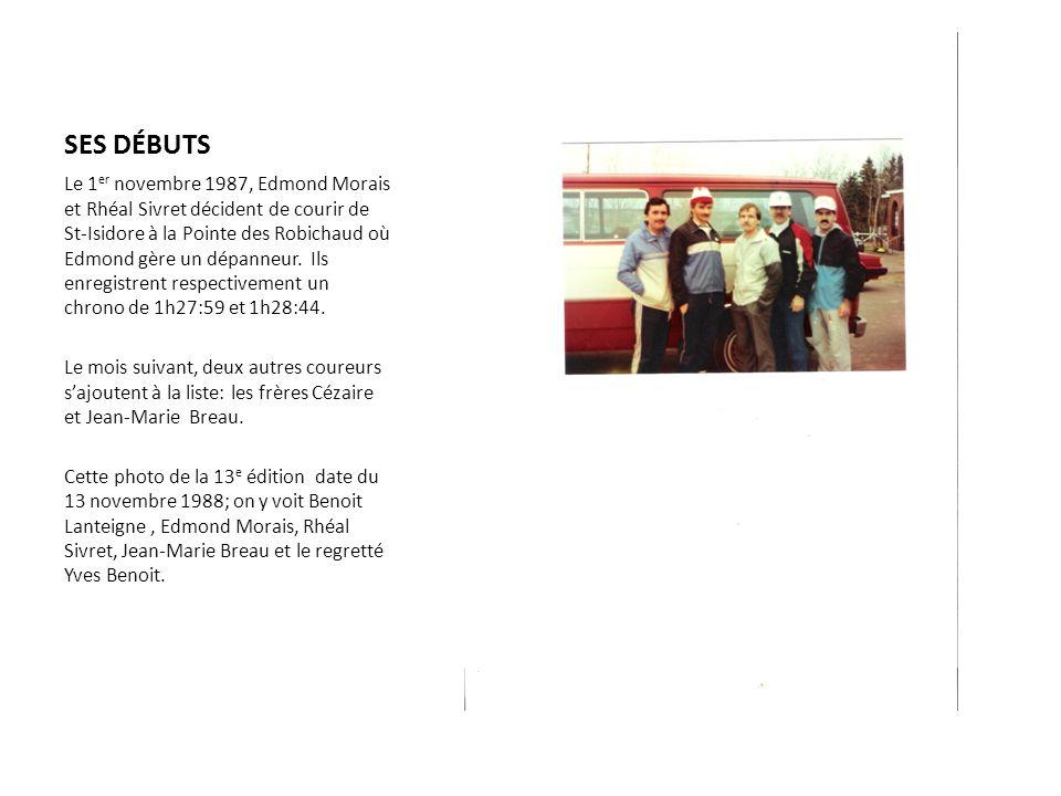 SES DÉBUTS Le 1 er novembre 1987, Edmond Morais et Rhéal Sivret décident de courir de St-Isidore à la Pointe des Robichaud où Edmond gère un dépanneur