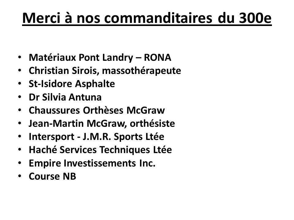 Merci à nos commanditaires du 300e Matériaux Pont Landry – RONA Christian Sirois, massothérapeute St-Isidore Asphalte Dr Silvia Antuna Chaussures Orth