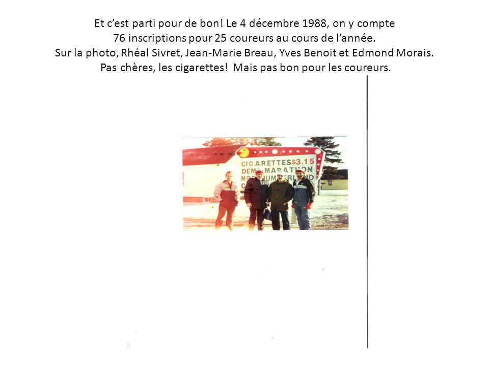 Et cest parti pour de bon! Le 4 décembre 1988, on y compte 76 inscriptions pour 25 coureurs au cours de lannée. Sur la photo, Rhéal Sivret, Jean-Marie