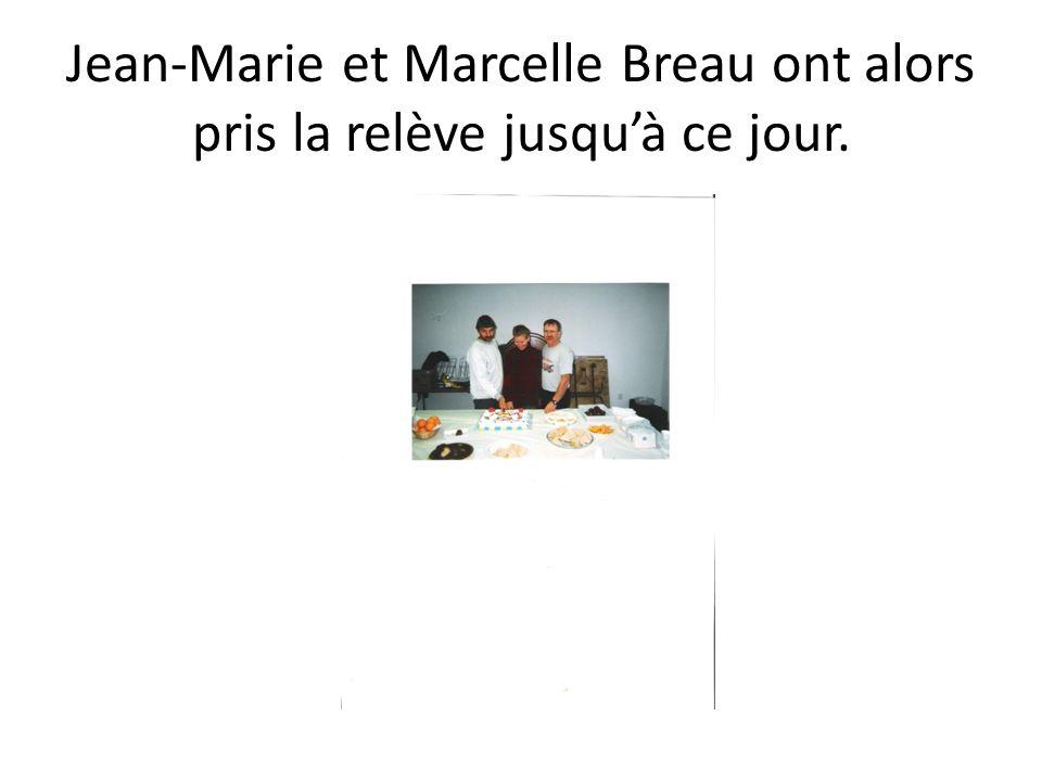 Jean-Marie et Marcelle Breau ont alors pris la relève jusquà ce jour.