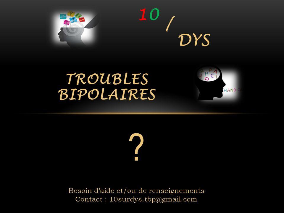 TROUBLES BIPOLAIRES 1010 DYS / ? Besoin daide et/ou de renseignements Contact : 10surdys.tbp@gmail.com