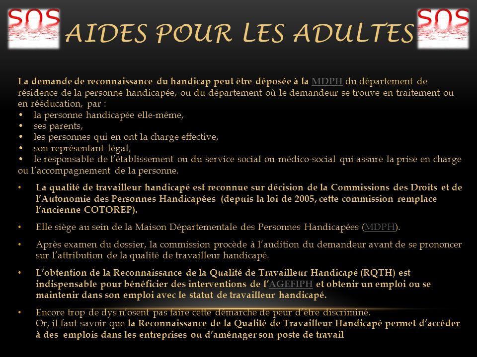 AIDES POUR LES ADULTES La demande de reconnaissance du handicap peut être déposée à la MDPH du département de résidence de la personne handicapée, ou