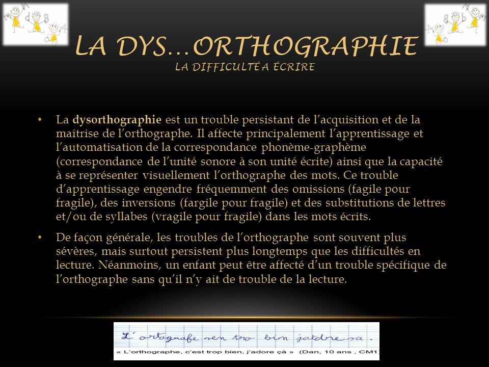 La dysorthographie est un trouble persistant de lacquisition et de la maîtrise de lorthographe. Il affecte principalement lapprentissage et lautomatis