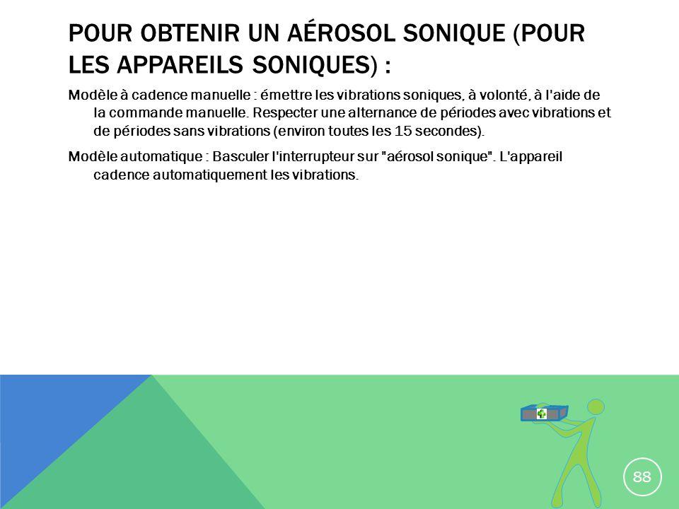 POUR OBTENIR UN AÉROSOL SONIQUE (POUR LES APPAREILS SONIQUES) : Modèle à cadence manuelle : émettre les vibrations soniques, à volonté, à l'aide de la