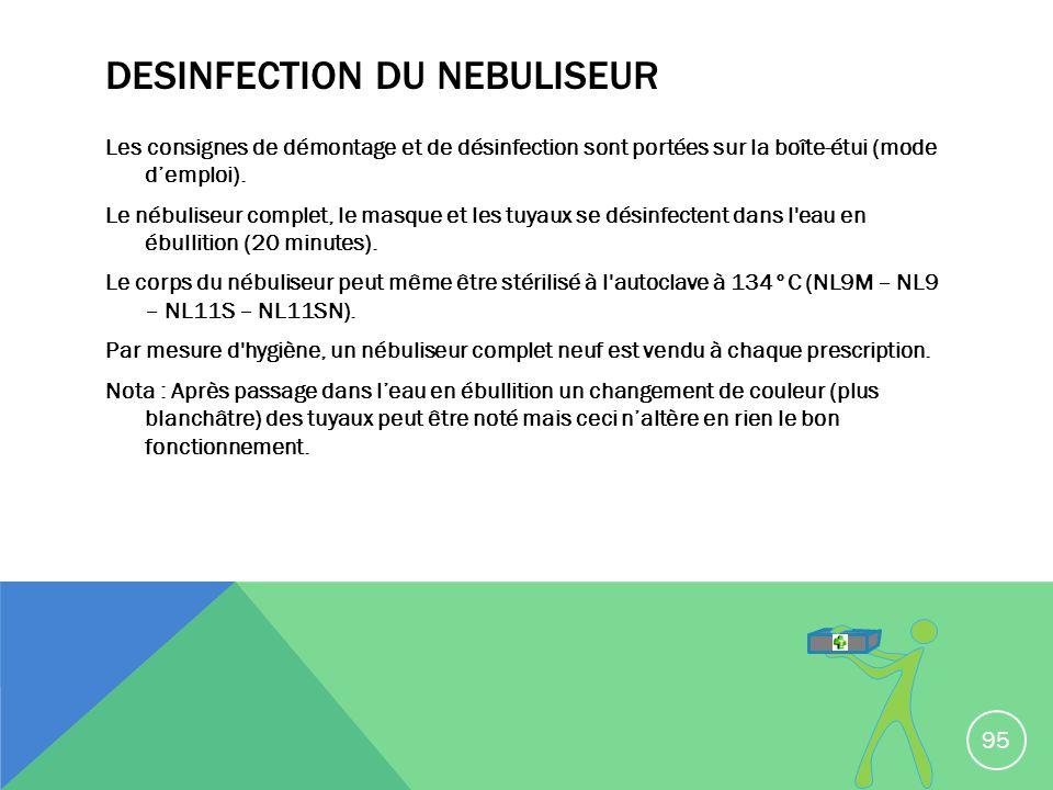 DESINFECTION DU NEBULISEUR Les consignes de démontage et de désinfection sont portées sur la boîte-étui (mode demploi). Le nébuliseur complet, le masq