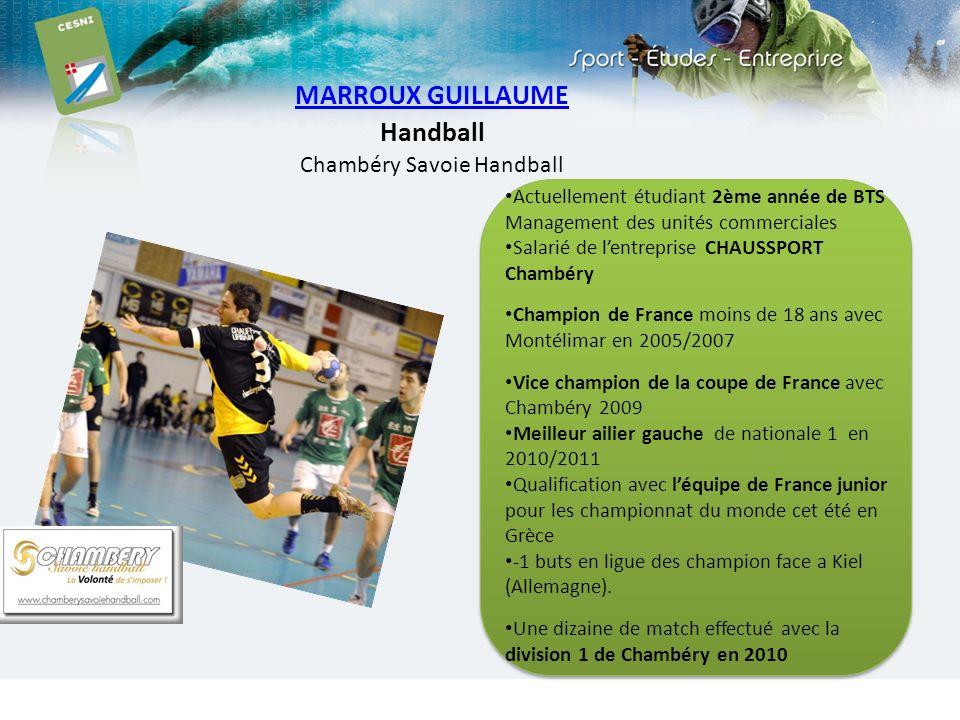MARROUX GUILLAUME Handball Chambéry Savoie Handball Actuellement étudiant 2ème année de BTS Management des unités commerciales Salarié de lentreprise