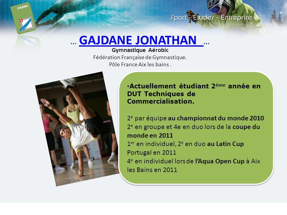 … GAJDANE JONATHAN … Gymnastique Aérobic GAJDANE JONATHAN Fédération Française de Gymnastique. Pôle France Aix les bains. Actuellement étudiant 2 ème