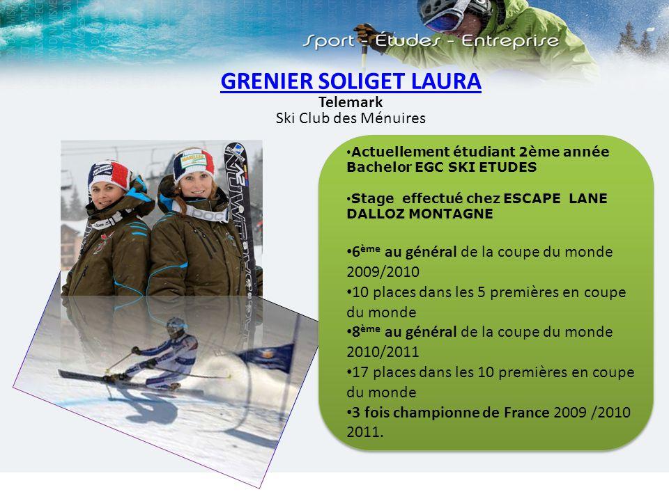 GRENIER SOLIGET LAURA Telemark Ski Club des Ménuires Actuellement étudiant 2ème année Bachelor EGC SKI ETUDES Stage effectué chez ESCAPE LANE DALLOZ M