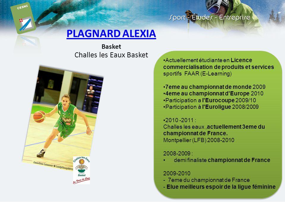 PLAGNARD ALEXIA Basket Challes les Eaux Basket Actuellement étudiante en Licence commercialisation de produits et services sportifs FAAR (E-Learning)