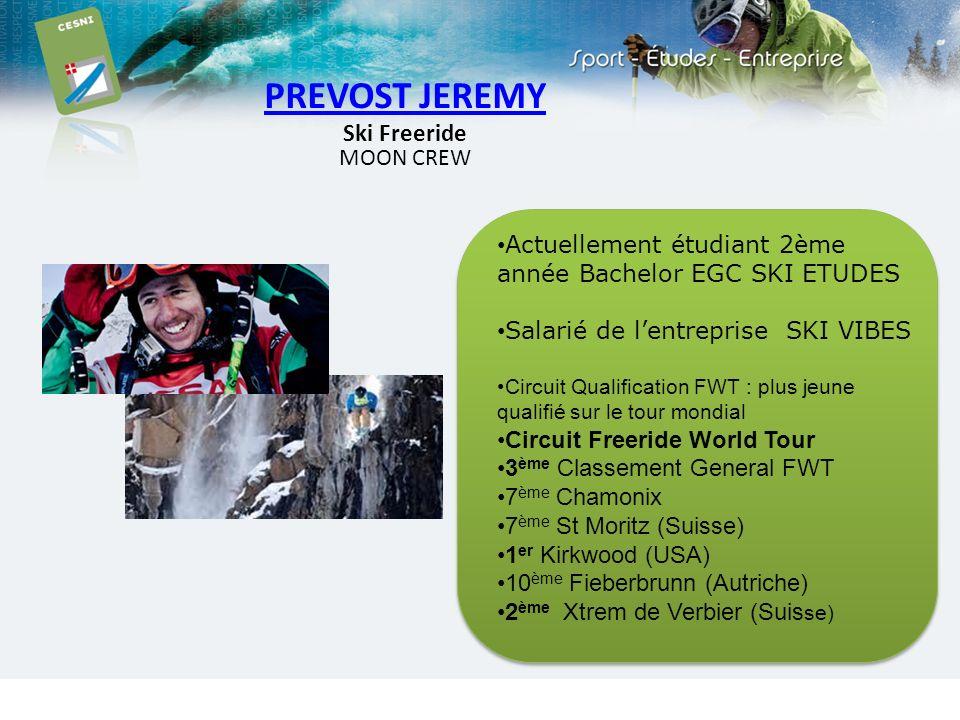 PREVOST JEREMY Ski Freeride MOON CREW Actuellement étudiant 2ème année Bachelor EGC SKI ETUDES Salarié de lentreprise SKI VIBES Circuit Qualification