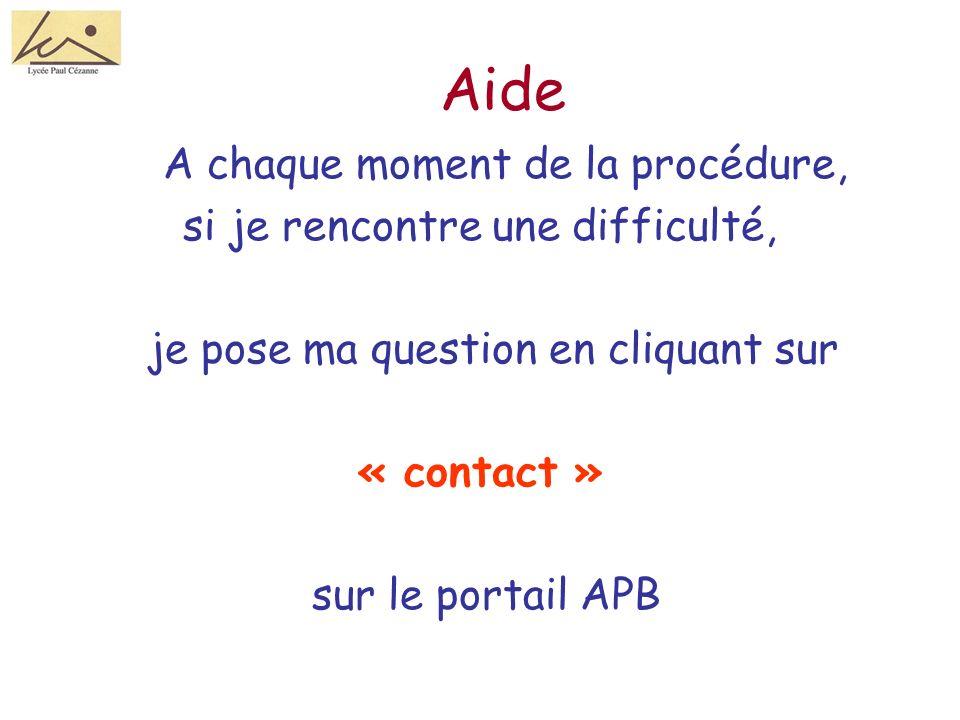 Aide A chaque moment de la procédure, si je rencontre une difficulté, je pose ma question en cliquant sur « contact » sur le portail APB