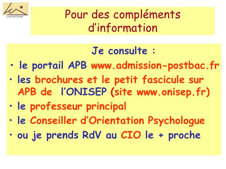 Pour des compléments dinformation Je consulte : le portail APB www.admission-postbac.fr les brochures et le petit fascicule sur APB de lONISEP (site www.onisep.fr) le professeur principal le Conseiller dOrientation Psychologue ou je prends RdV au CIO le + proche