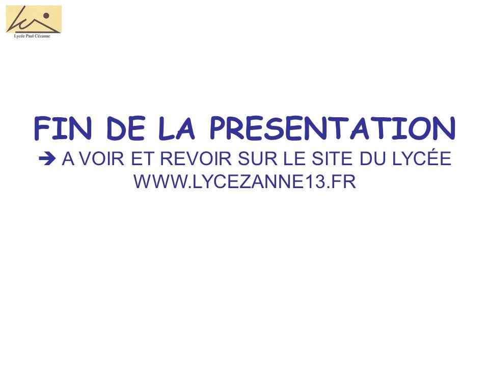 FIN DE LA PRESENTATION A VOIR ET REVOIR SUR LE SITE DU LYCÉE WWW.LYCEZANNE13.FR