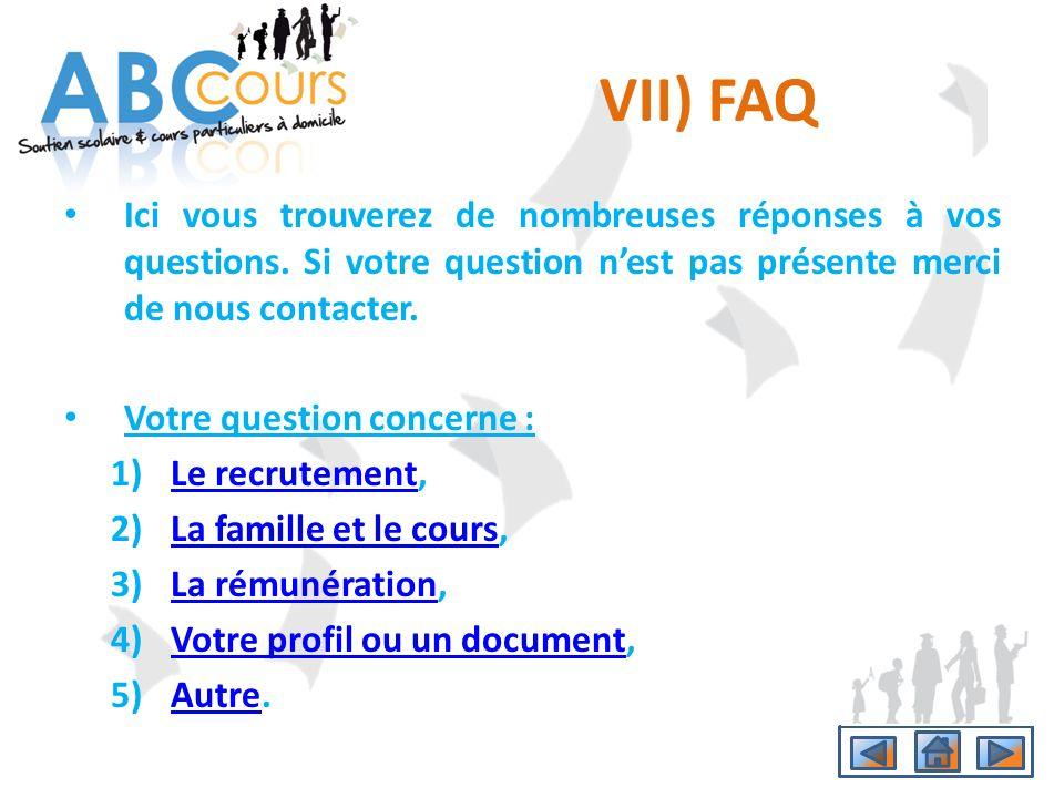 VII) FAQ Ici vous trouverez de nombreuses réponses à vos questions. Si votre question nest pas présente merci de nous contacter. Votre question concer