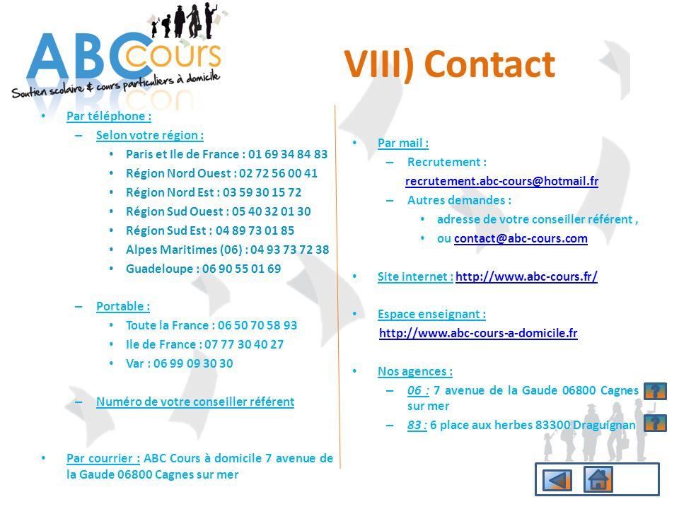 VIII) Contact Par téléphone : – Selon votre région : Paris et Ile de France : 01 69 34 84 83 Région Nord Ouest : 02 72 56 00 41 Région Nord Est : 03 5