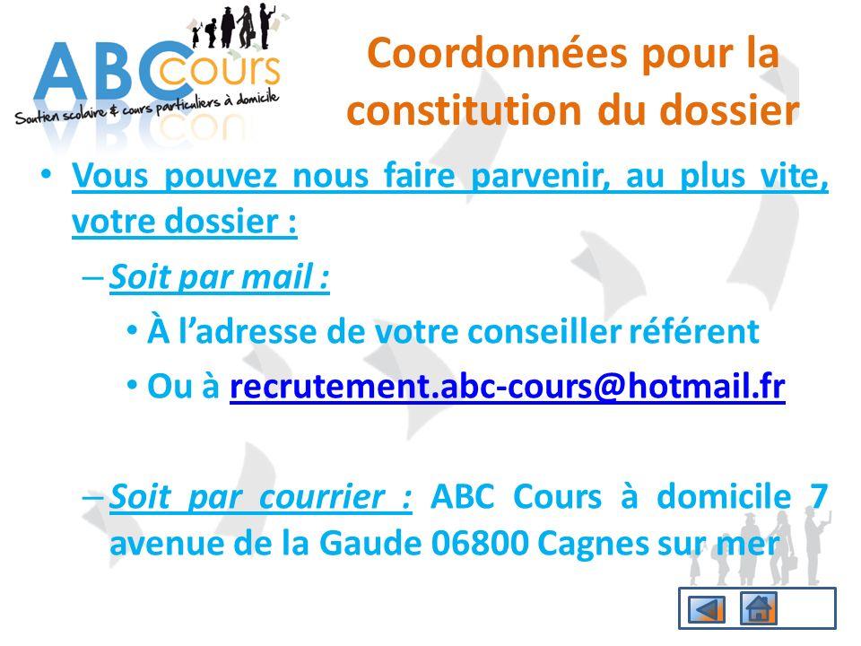 Vous pouvez nous faire parvenir, au plus vite, votre dossier : – Soit par mail : À ladresse de votre conseiller référent Ou à recrutement.abc-cours@ho