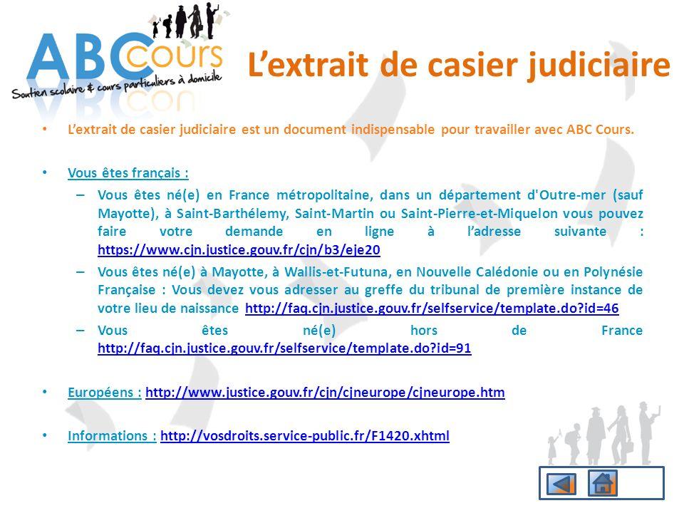 Lextrait de casier judiciaire est un document indispensable pour travailler avec ABC Cours. Vous êtes français : – Vous êtes né(e) en France métropoli