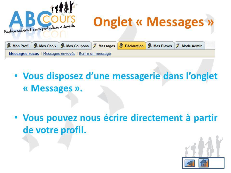 Vous disposez dune messagerie dans longlet « Messages ». Vous pouvez nous écrire directement à partir de votre profil. Onglet « Messages »