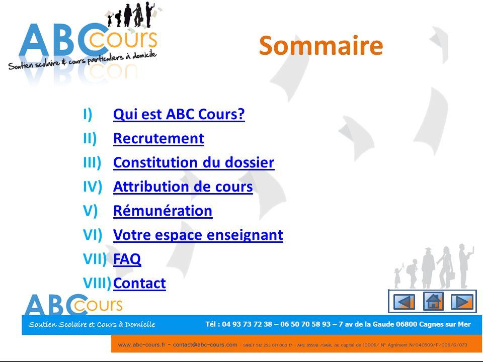 Sommaire I)Qui est ABC Cours?Qui est ABC Cours? II)RecrutementRecrutement III)Constitution du dossierConstitution du dossier IV)Attribution de coursAt