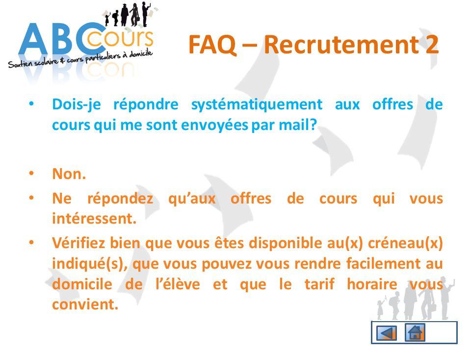 FAQ – Recrutement 2 Dois-je répondre systématiquement aux offres de cours qui me sont envoyées par mail? Non. Ne répondez quaux offres de cours qui vo
