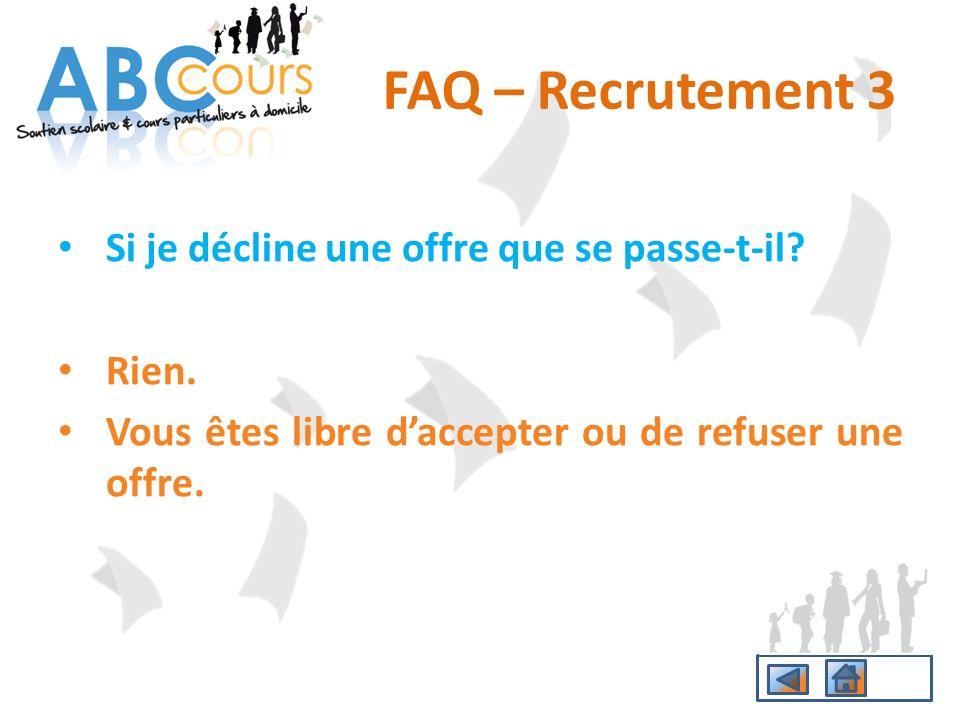 FAQ – Recrutement 3 Si je décline une offre que se passe-t-il? Rien. Vous êtes libre daccepter ou de refuser une offre.