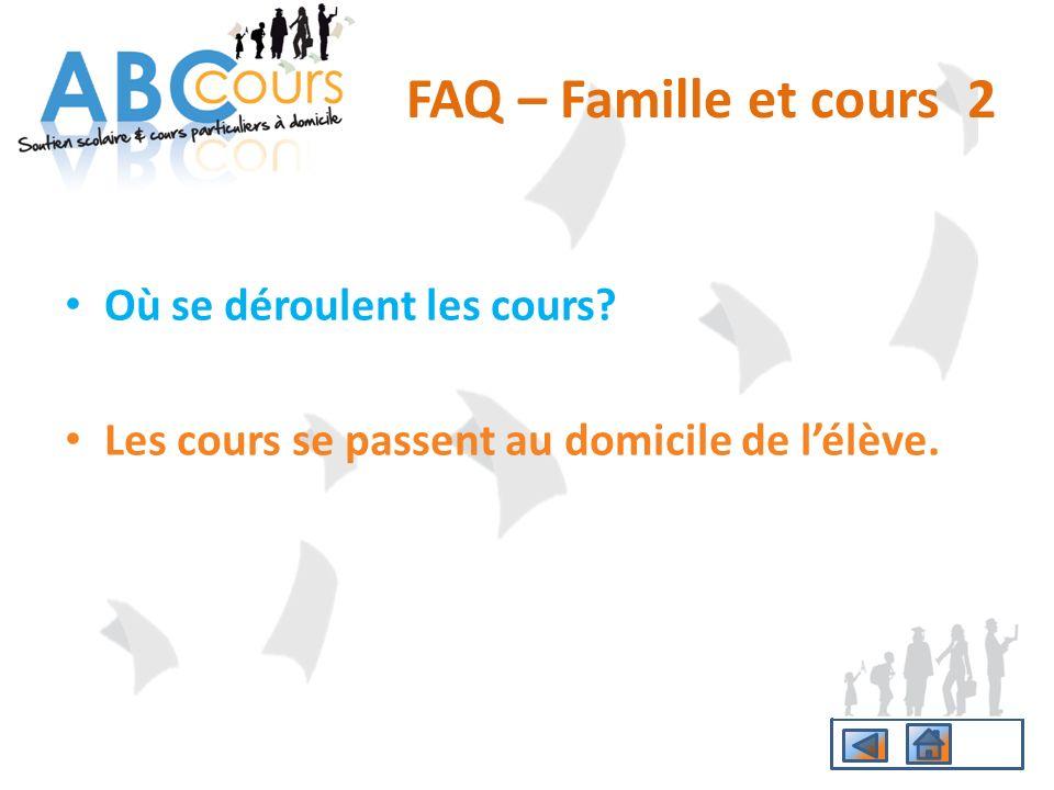 Où se déroulent les cours? Les cours se passent au domicile de lélève. FAQ – Famille et cours 2