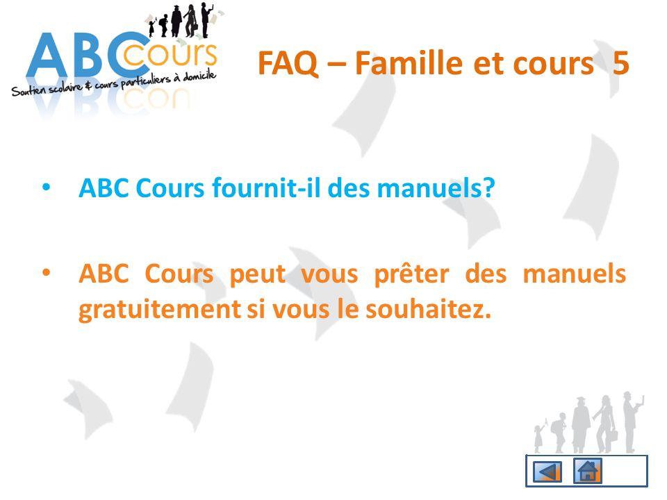 ABC Cours fournit-il des manuels? ABC Cours peut vous prêter des manuels gratuitement si vous le souhaitez. FAQ – Famille et cours 5