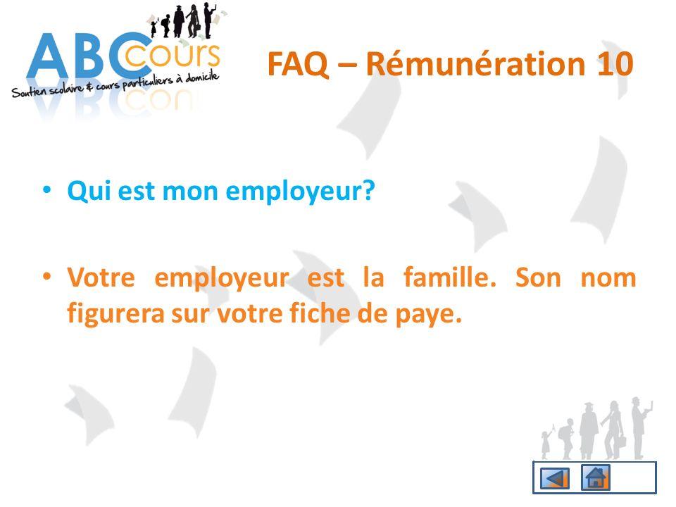 Qui est mon employeur? Votre employeur est la famille. Son nom figurera sur votre fiche de paye. FAQ – Rémunération 10