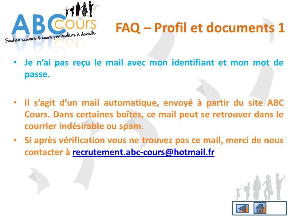 FAQ – Profil et documents 1 Je nai pas reçu le mail avec mon identifiant et mon mot de passe. Il sagit dun mail automatique, envoyé à partir du site A