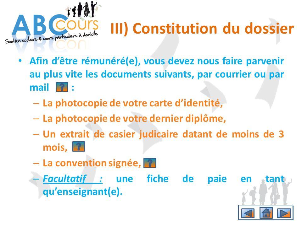 III) Constitution du dossier Afin dêtre rémunéré(e), vous devez nous faire parvenir au plus vite les documents suivants, par courrier ou par mail : –