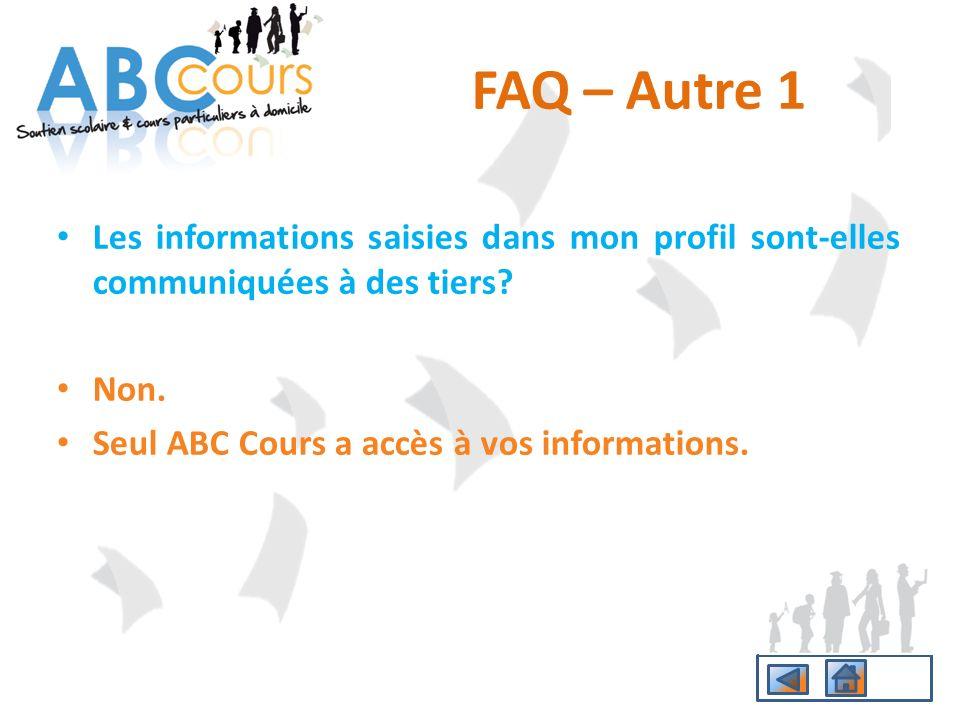 Les informations saisies dans mon profil sont-elles communiquées à des tiers? Non. Seul ABC Cours a accès à vos informations. FAQ – Autre 1
