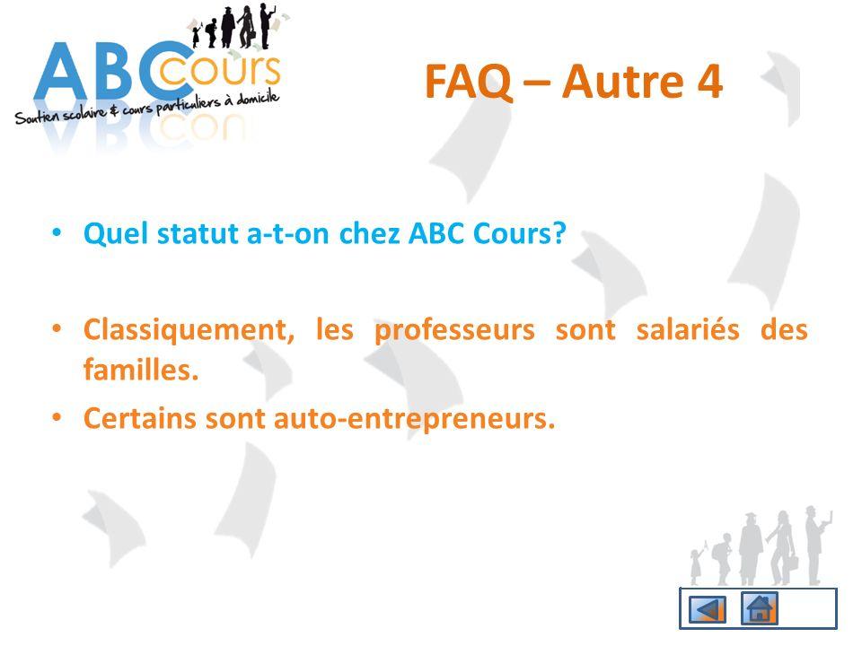 Quel statut a-t-on chez ABC Cours? Classiquement, les professeurs sont salariés des familles. Certains sont auto-entrepreneurs. FAQ – Autre 4