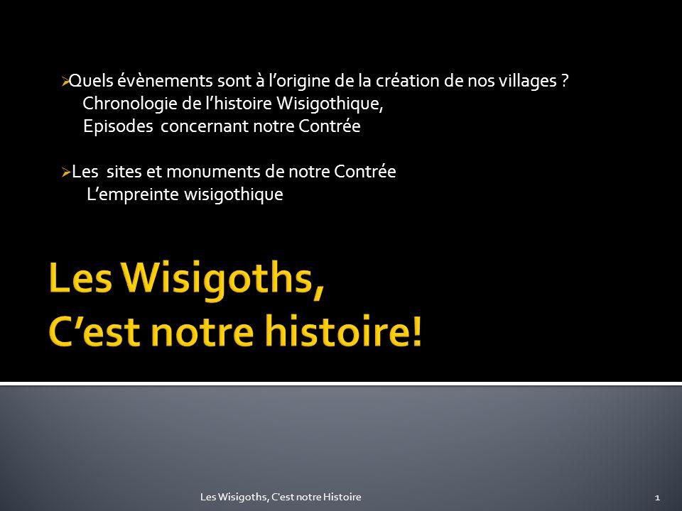 Quels évènements sont à lorigine de la création de nos villages ? Chronologie de lhistoire Wisigothique, Episodes concernant notre Contrée Les sites e