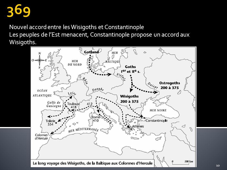 Nouvel accord entre les Wisigoths et Constantinople Les peuples de lEst menacent, Constantinople propose un accord aux Wisigoths. 10Les Wisigoths, C'e