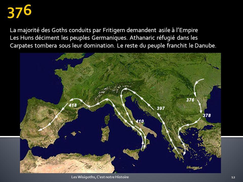 La majorité des Goths conduits par Fritigern demandent asile à lEmpire Les Huns déciment les peuples Germaniques. Athanaric réfugié dans les Carpates