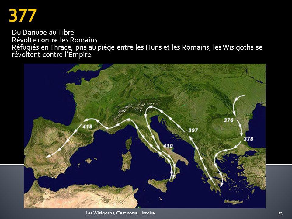 Du Danube au Tibre Révolte contre les Romains Réfugiés en Thrace, pris au piège entre les Huns et les Romains, les Wisigoths se révoltent contre lEmpi