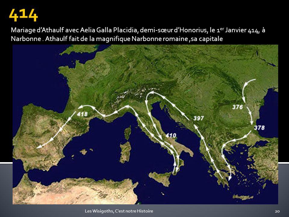 20Les Wisigoths, C'est notre Histoire Mariage dAthaulf avec Aelia Galla Placidia, demi-sœur dHonorius, le 1 er Janvier 414, à Narbonne. Athaulf fait d