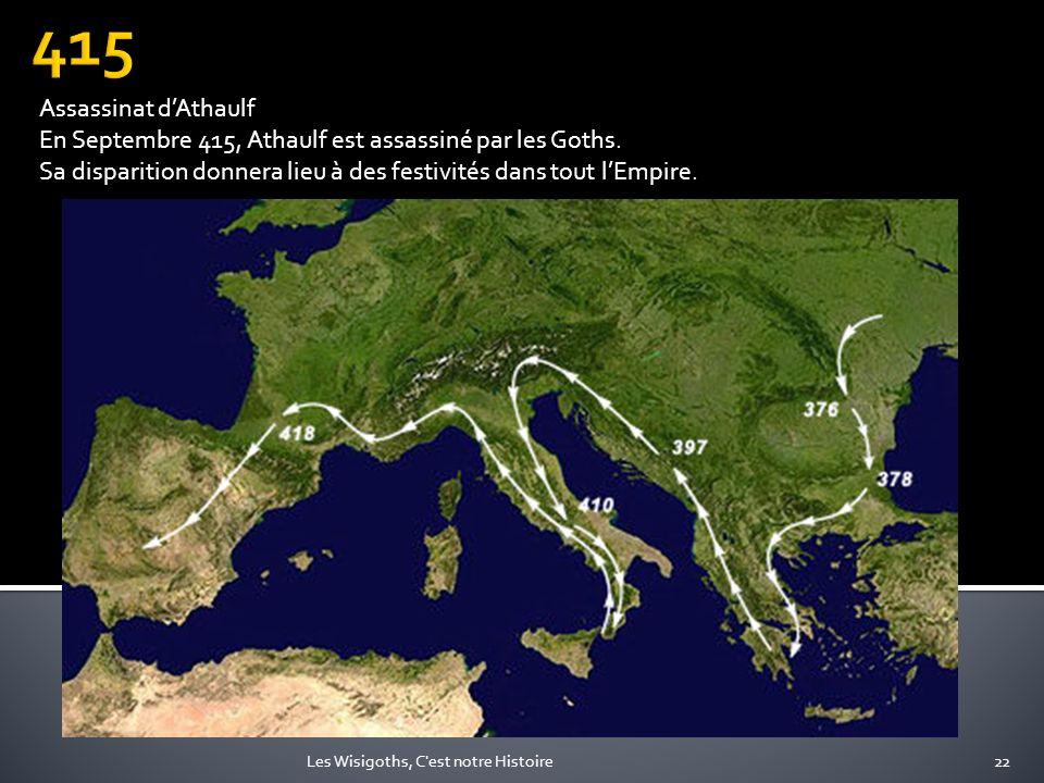 22Les Wisigoths, C'est notre Histoire Assassinat dAthaulf En Septembre 415, Athaulf est assassiné par les Goths. Sa disparition donnera lieu à des fes