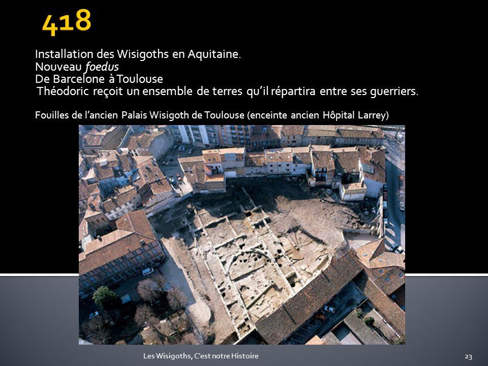 Installation des Wisigoths en Aquitaine. Nouveau foedus De Barcelone à Toulouse Théodoric reçoit un ensemble de terres quil répartira entre ses guerri