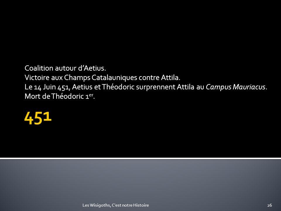 Coalition autour dAetius. Victoire aux Champs Catalauniques contre Attila. Le 14 Juin 451, Aetius et Théodoric surprennent Attila au Campus Mauriacus.